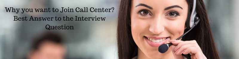 Why you want to Join Call Center? Best Answer to the Interview Question